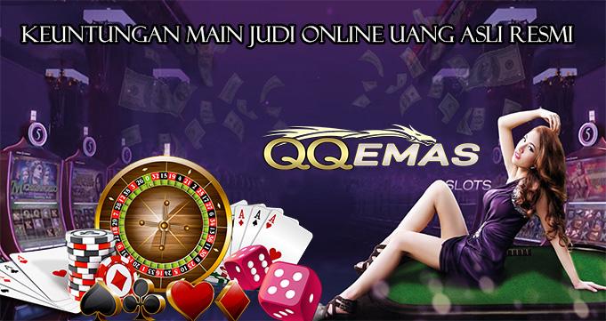 Keuntungan Main Judi Online Uang Asli Resmi