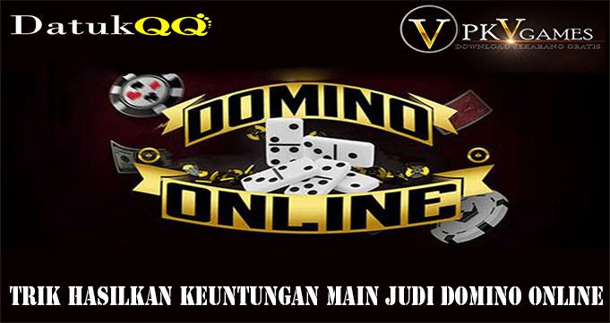 Trik Hasilkan Keuntungan Main Judi Domino Online
