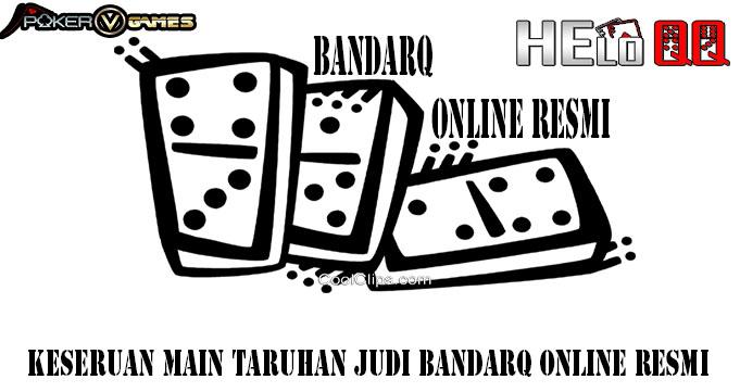 Keseruan Main Taruhan Judi BandarQ Online Resmi