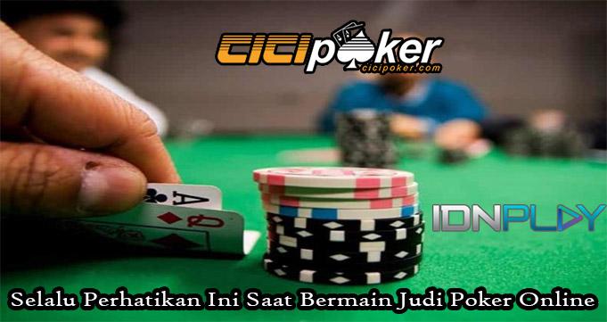 Selalu Perhatikan Ini Saat Bermain Judi Poker Online