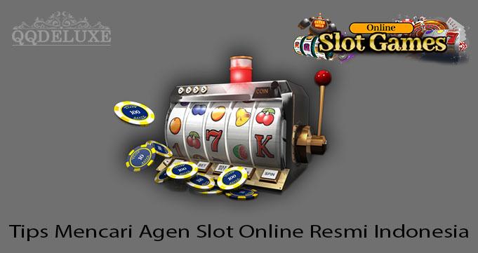 Tips Mencari Agen Slot Online Resmi Indonesia